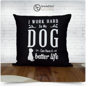 Dog Themed Cushion Work Hard Dog Better Life Dog Cushion