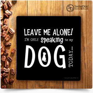 Dog Drink Coasters Only Speaking To My Dog