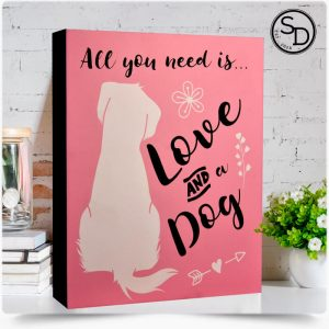 All You Need Love Dog Sign