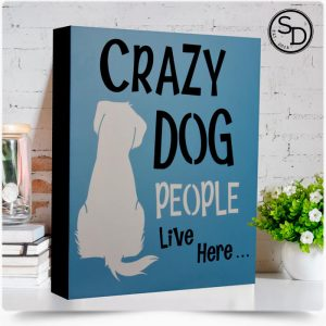 Crazy Dog People Live Here Dog Sign