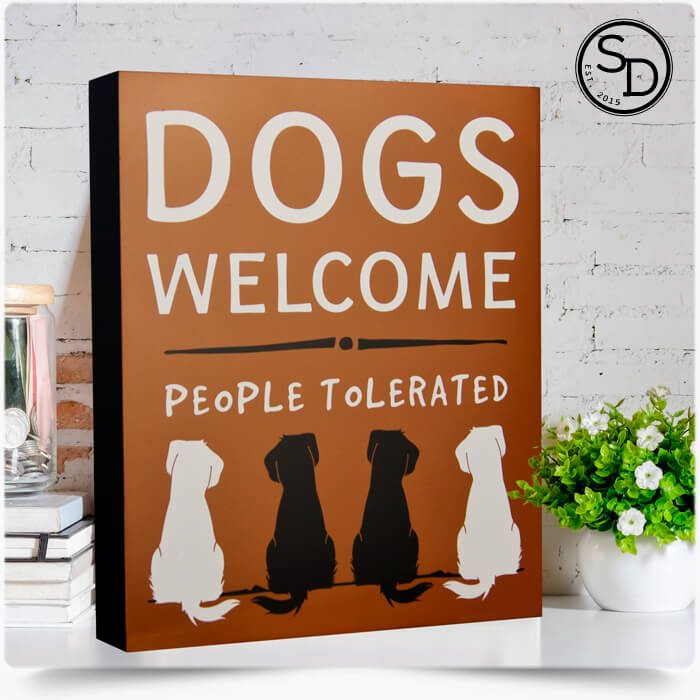 Dogs Welcome People Tolerated Dog Sign