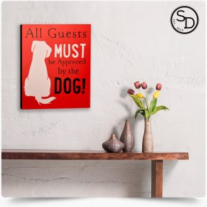 Guests-Must-Be-Approved-Decorative-Wooden-Dog-Sign-1