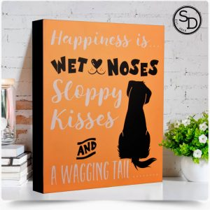 Wet Noses Wagging Tails Dog Sign